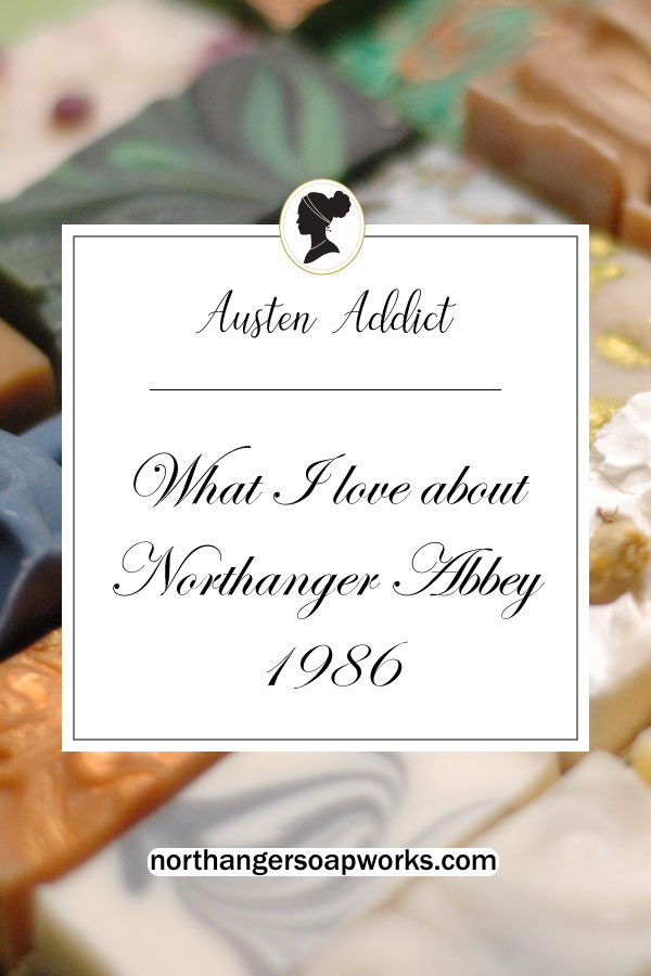 What I love about Northanger Abbey 1986, by an Austen Addict. #janeausten | top ten list | austen movies